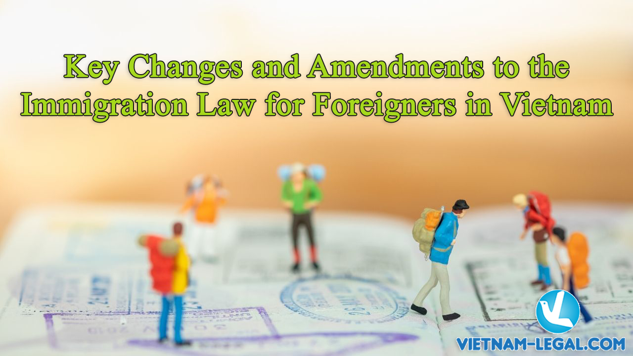 Changes and amendments to the Immigration Law for foreigners in Vietnam