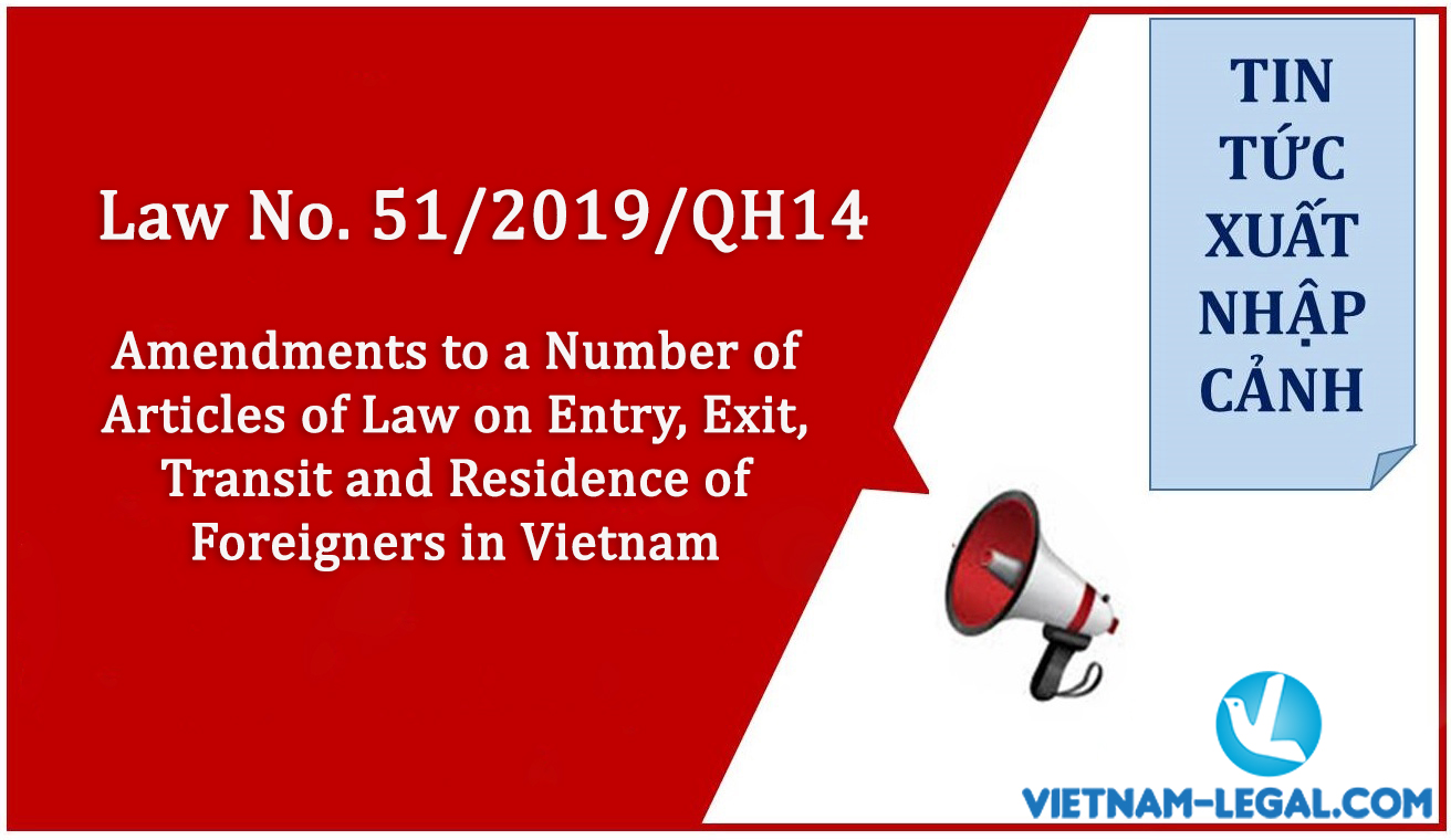 Law no. 51-2019-QH14 Amendments to a Number of Articles of Law on Entry, Exit, Transit and Residence of Foreigners in Vietnam